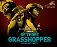 Be Three Grasshopper In Concert  - Macao